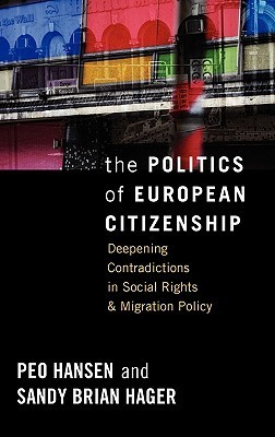 The Politics Of European Citizenship: Deepening Contradictions In Social Rights And Migration Policy Peo Hansen