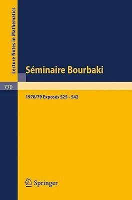 Seminaire Bourbaki: Vol. 1978/79. Exposes 525 - 542 Avec Table Par Noms DAuteurs de 1967/68 a 1978/79  by  Séminaire Bourbaki