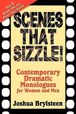 Scenes That Sizzle!: Contemporary Dramatic Monologues for Actors Joshua Logan Brylsteen