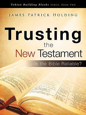 Trusting the New Testament  by  James Patrick Holding
