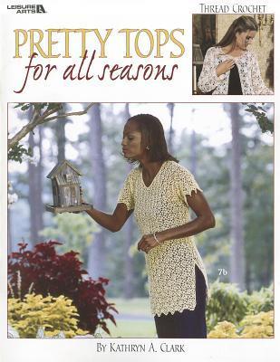 Pretty Tops for All Seasons  by  Kathryn H. Clark