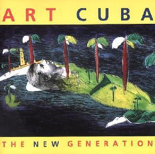 Art Cuba: The New Generation  by  Holly Block