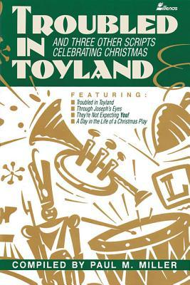 Troubled in Toyland: And Three Other Scripts Celebrating Christmas  by  Paul Miller