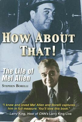 How about That!: The Life of Mel Allen Stephen Borelli