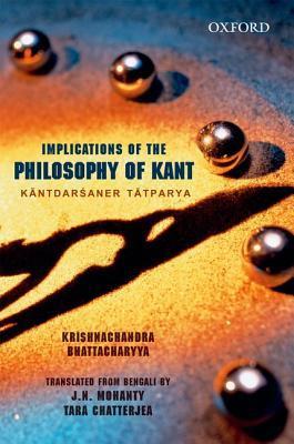 Implications of Kants Philosophy: Kantadarsaner Tatparyya  by  Krishnachandra Bhattacharyya