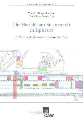 Die Basilika Am Staatsmarkt in Ephesos. 2. Teil: Funde Klassischer Bis Romischer Zeit Veronika Mitsopoulos-Leon