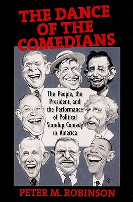 The Dance of the Comedians: The People, the President, and the Performance of Political Standup Comedy in America Peter M. Robinson