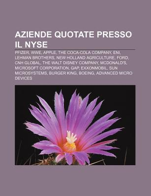 Aziende Quotate Presso Il NYSE: Pfizer, Wwe, Apple, the Coca-Cola Company, Eni, Lehman Brothers, New Holland Agriculture, Ford, Cnh Global Source Wikipedia