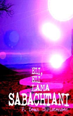 Eli, Eli Lama Sabachtani F. Dean Christensen