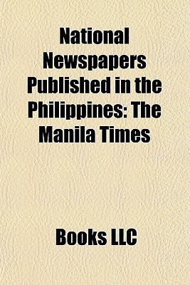 National Newspapers Published in the Philippines: The Manila Times, Manila Bulletin, Philippine Daily Inquirer, Manila Standard Today Books LLC