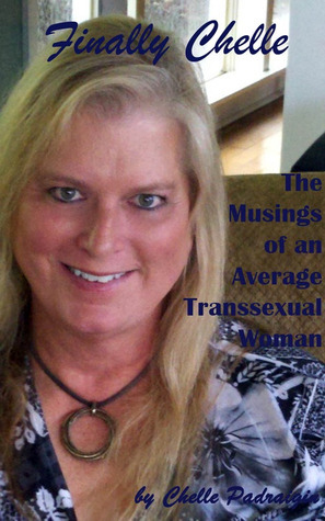 Finally Chelle: The Musings of an Average Transsexual Woman  by  Chelle Padraigin