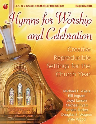 Hymns for Worship and Celebration: Creative Reproducible Settings for the Church Year Douglas E. Wagner