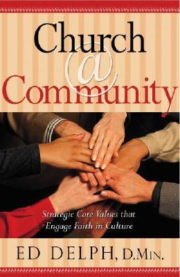 Church @ Community: Strategic Core Values That Engage Faith in Culture  by  Ed Delph