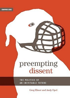Preempting Dissent: The Politics of an Inevitable Future Greg Elmer