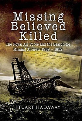 Missing Believed Killed: Casualty Policy and the Missing Research and Enquiry Service  by  Stuart Hadaway