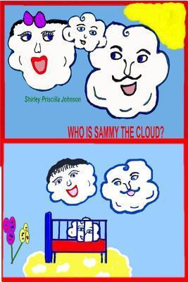 Who Is Sammy the Cloud?: Book One of the Sammy the Cloud Series  by  Shirley Priscilla Johnson