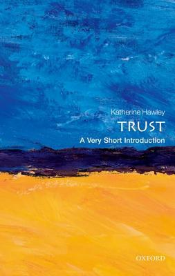 Trust: A Very Short Introduction Katherine Hawley
