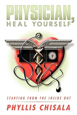Physician, Heal Yourself: Starting from the Inside Out  by  Phyllis Chisala
