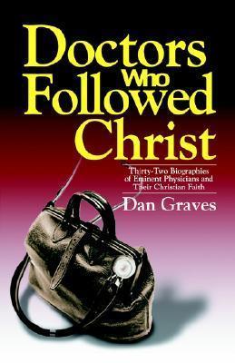 Doctors Who Followed Christ Dan Graves