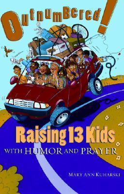 Outnumbered!: Raising 13 Kids with Humor and Prayer Mary Ann Kuharski