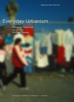 Everyday Urbanism: Michigan Debates on Urbanism I Rahul Mehrotra