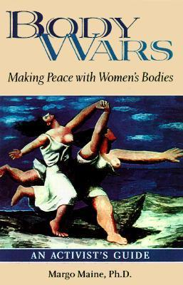 Body Wars: Making Peace with Womens Bodies Margo Maine