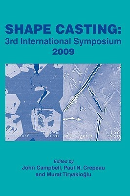 Shape Casting 2009: 3rd International Symposium, Proceedings of a Symposium Sponsored the ALuminum Committee of the Light Metals Division (LMD) and the Solidification by John Campbell