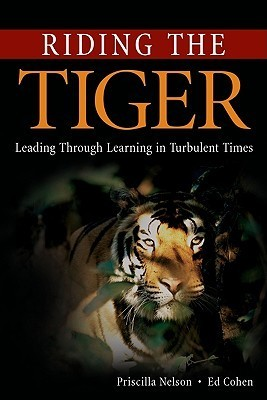 Riding the Tiger: Leading Through Learning in Turbulent Times  by  Priscilla Nelson
