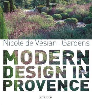 Nicole de Vesian: Gardens, Modern Design in Provence  by  Louisa Jones