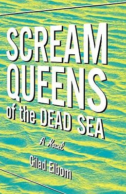 Scream Queens of the Dead Sea: Sex! Heavy Metal! Linguistics! Gilad Elbom
