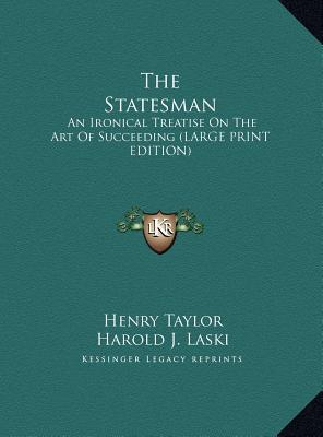 The Statesman: An Ironical Treatise on the Art of Succeeding Henry  Taylor