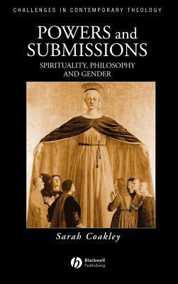Powers and Submissions: Spirituality, Philosophy and Gender Sarah Coakley