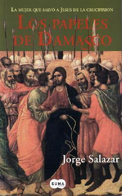 Los Papeles De Damasco/ Letters From Damasco  by  Jorge Salazar