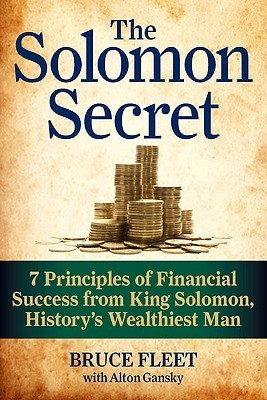 The Solomon Secret - The Oldest Investment Guide Ever Written: Seven Principles of Financial Success from Solomon, the Wisest Man in the World  by  Bruce Fleet