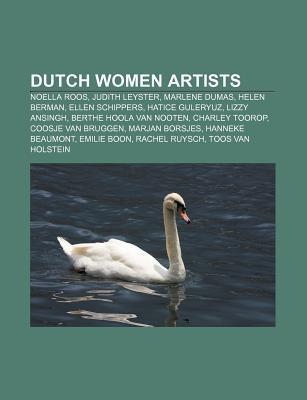 Dutch Women Artists: Noella Roos, Judith Leyster, Marlene Dumas, Helen Berman, Ellen Schippers, Hatice Guleryuz, Lizzy Ansingh Source Wikipedia