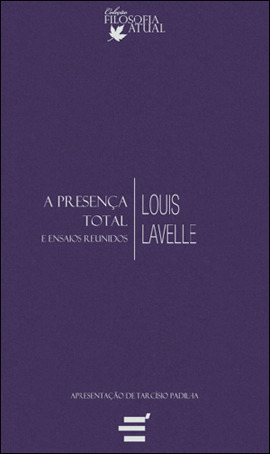 A Presença Total e Ensaios Reunidos Louis Lavelle