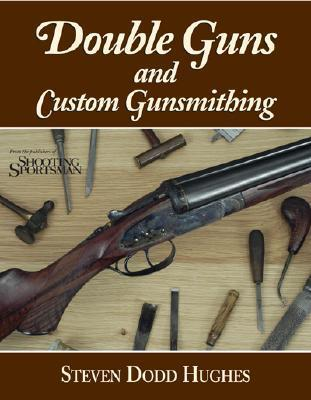 Double Guns and Custom Gunsmithing  by  Steven Dodd Hughes