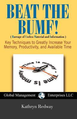 Beat the Bumf! Key Techniques to Greatly Increase Your Memory, Productivity, and Available Time Kathryn Redway