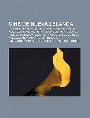 Cine de Nueva Zelanda: Actores de Nueva Zelanda, Directores de Cine de Nueva Zelanda, Guionistas de Cine de Nueva Zelanda  by  Books LLC