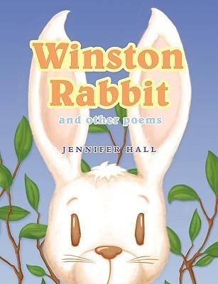 Winston Rabbit and Other Poems Jennifer Hall