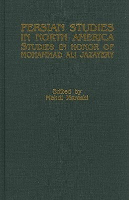 Persian Studies in North America, Studies in Honor of Mohammad Ali Jazayery Medhi Marashi