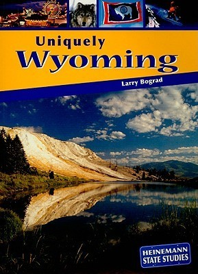 Uniquely Wyoming  by  Larry Bograd