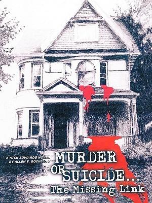 Murder or Suicide - The Missing Link: Nick Edwards Novel  by  Allen E. Boekeloo