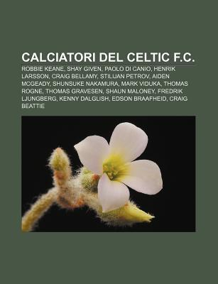 Calciatori del Celtic F.C.: Robbie Keane, Shay Given, Paolo Di Canio, Henrik Larsson, Craig Bellamy, Stilijan Petrov, Aiden McGeady Source Wikipedia