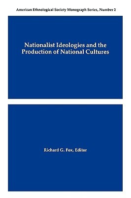 Nationalist Ideologies and the Production of National Cultures Richard G. Fox