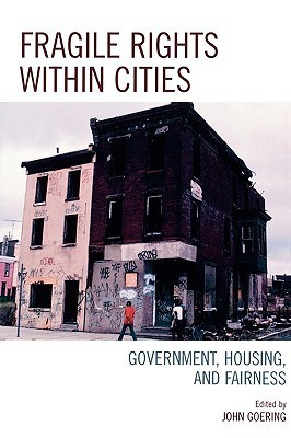 Fragile Rights Within Cities: Government, Housing, and Fairness  by  John Goering