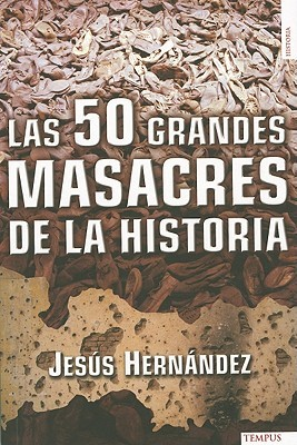 Las 50 Grandes Masacres de la Historia = The 50 Major Massacres in History Jesús Hernández