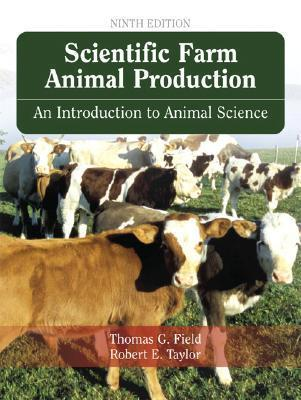 Scientific Farm Animal Production: An Introduction OT Animal Science  by  Thomas G. Field