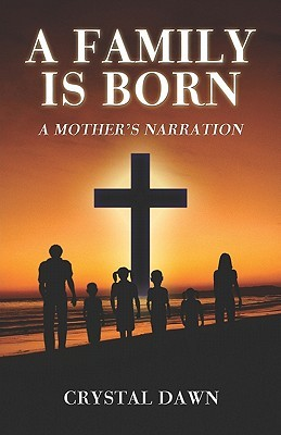 A Family Is Born: A Mothers Narration  by  Crystal Dawn