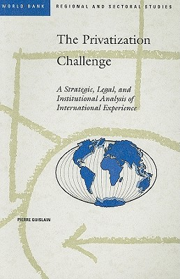 The Privatization Challenge: A Strategic, Legal, and Institutional Analysis of International Experience Pierre Guislain